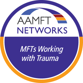 MFTs Working with Trauma - AAMFT Networks