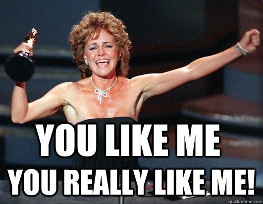 """Sally Field holding her Oscar with the caption """"you like me, you really like me!"""""""