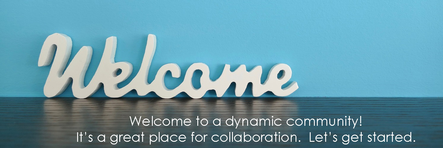 Welcome to a dynamic community.  it is a great place for collaboration.