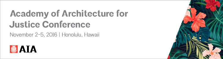 Academy of Architecture for Justice Conference | November 2-5, 2016 | The Modern – Honolulu