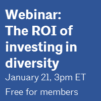 Webinar: The ROI of investing in diversity. January 21, 3pm ET. Free for members