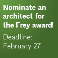Nominate an architect for the Frey award! Deadline: February 27