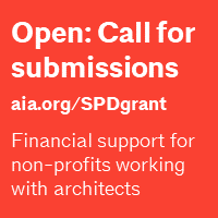 Open: Call for submissions at aia.org/SPDgrant - Financial support for non-profits working with architects