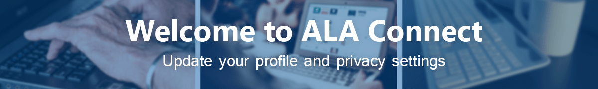 Welcome to ALA Connect. Update your profile and privacy settings