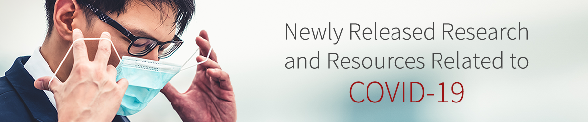 Newly Released Research and Resources Related to COVID-19