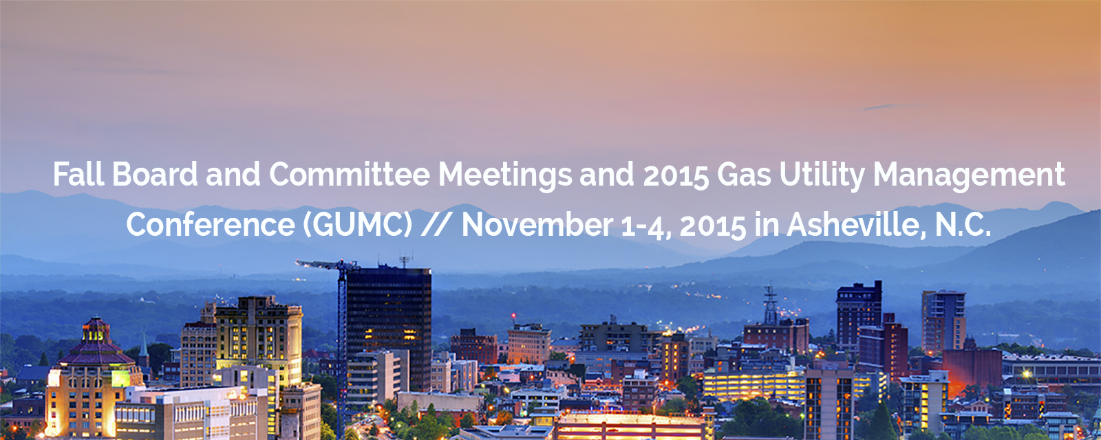 Fall Board and Committee Meetings and 2015 Gas Utility Management Conference (GUMC) // November 1-4, 2015 in Asheville, N.C.
