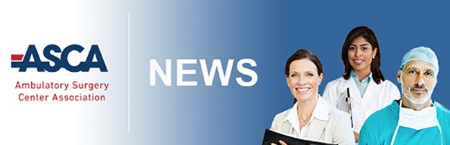 Latest News - Ambulatory Surgery Center Association (ASCA)