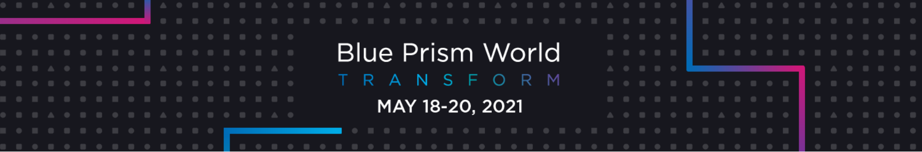 Blue Prism World: Transform May 18-20, 2021
