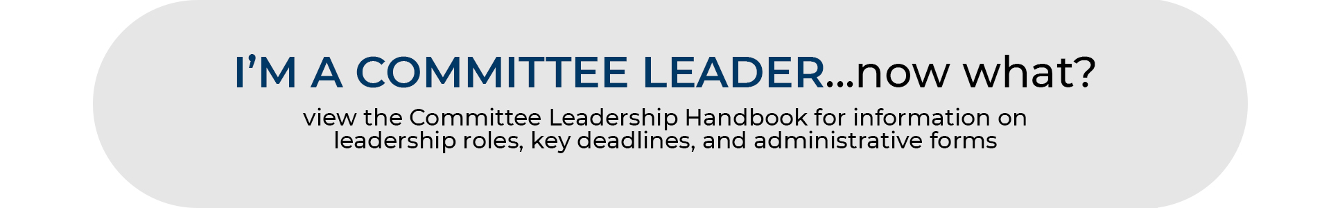 View the Committee Leadership Handbook for helpful information on roles and deadlines.