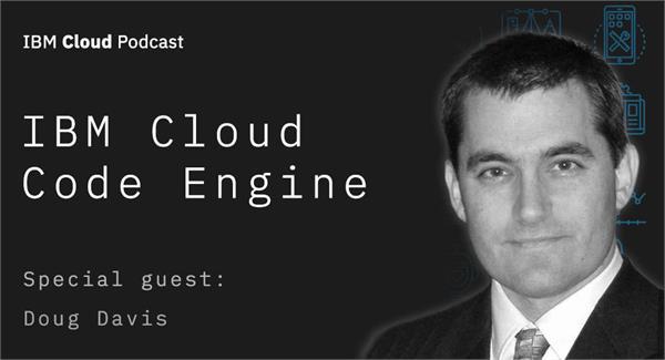 Doug davis IBM Cloud podcast episode