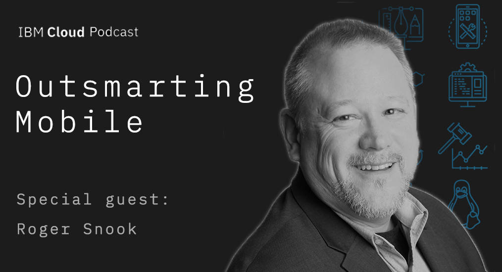 IBM Cloud podcast episode 1 outsmarting mobile with guest Roger snook