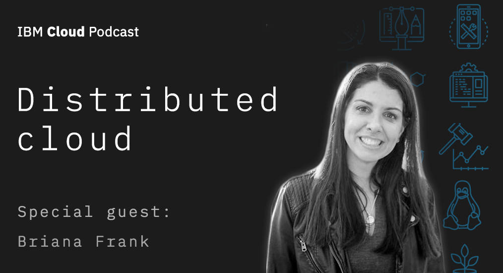 IBM Cloud Podcast with Briana Frank on distributed computing