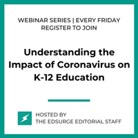 Join EdSurge every Friday for the webinar series 'Understanding the Impact of Coronavirus on K-12 Education'