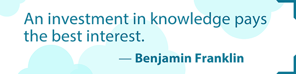An investment in knowledge pays the best interest. Benjamin Franklin