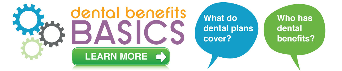 Dental Benefit Basics. Who do dental plans cove? Who has dental benefits?