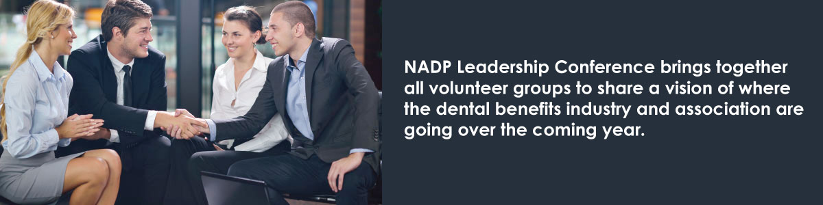 NADP Leadership conference brings together all volunteer groups to share a vision of where the dental benefits industry ans association are going the coming year.