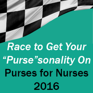 "Race to Get Your ""Purse""sonality on - Purses for Nurses 2016"
