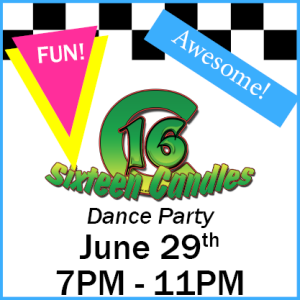 Fun - Awesome - 16 Candles Dance Party - June 29th - 7PM - 11PM