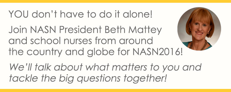 You don't have to do it alone! Join NASN President Beth Mattey and school nurses from around the country and globe for NASN2016! We'll talk about what matters to you and tackle the big questions together!