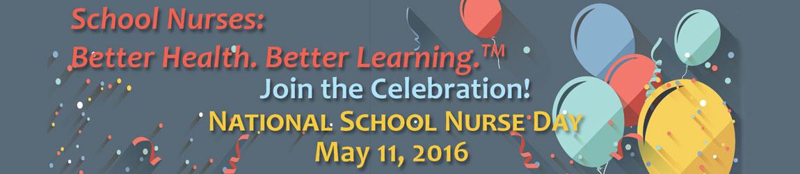 School Nurses: Better Health. Better Learning. TM - Join the Celebration! - National School Nurse Day May 11, 2016