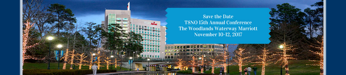 Save the Date - TSNO 15th Annual Conference - The Woodlands Waterway Marriott - November 10-12, 2017