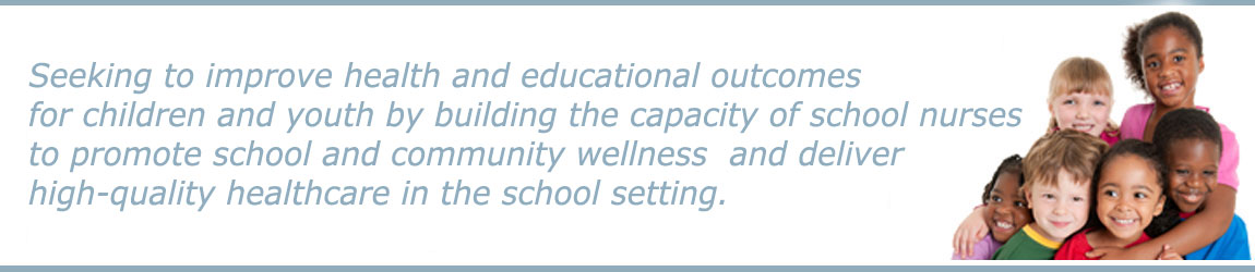 Seeking to improve health and educational outcomes for children and youth by building the capacity of school nurses to promote school and community wellness and deliver high-quality healthcare in the school setting.
