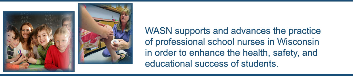 WASN supports and advances the practice of professional school nurses in Wisconsin in order to enhance the health, safety, and educational success of students.