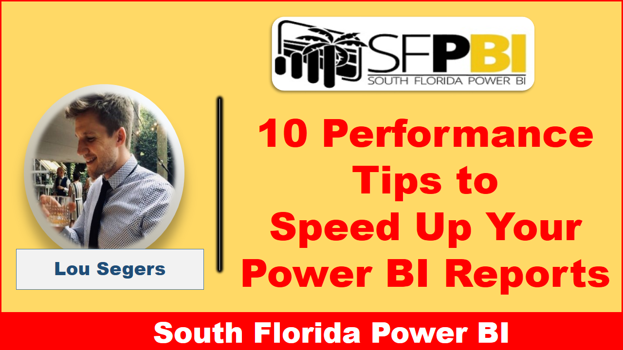 SFPBI hosts 10 Performance Tips to Speed Up Your Power BI Reports by Lou Segers