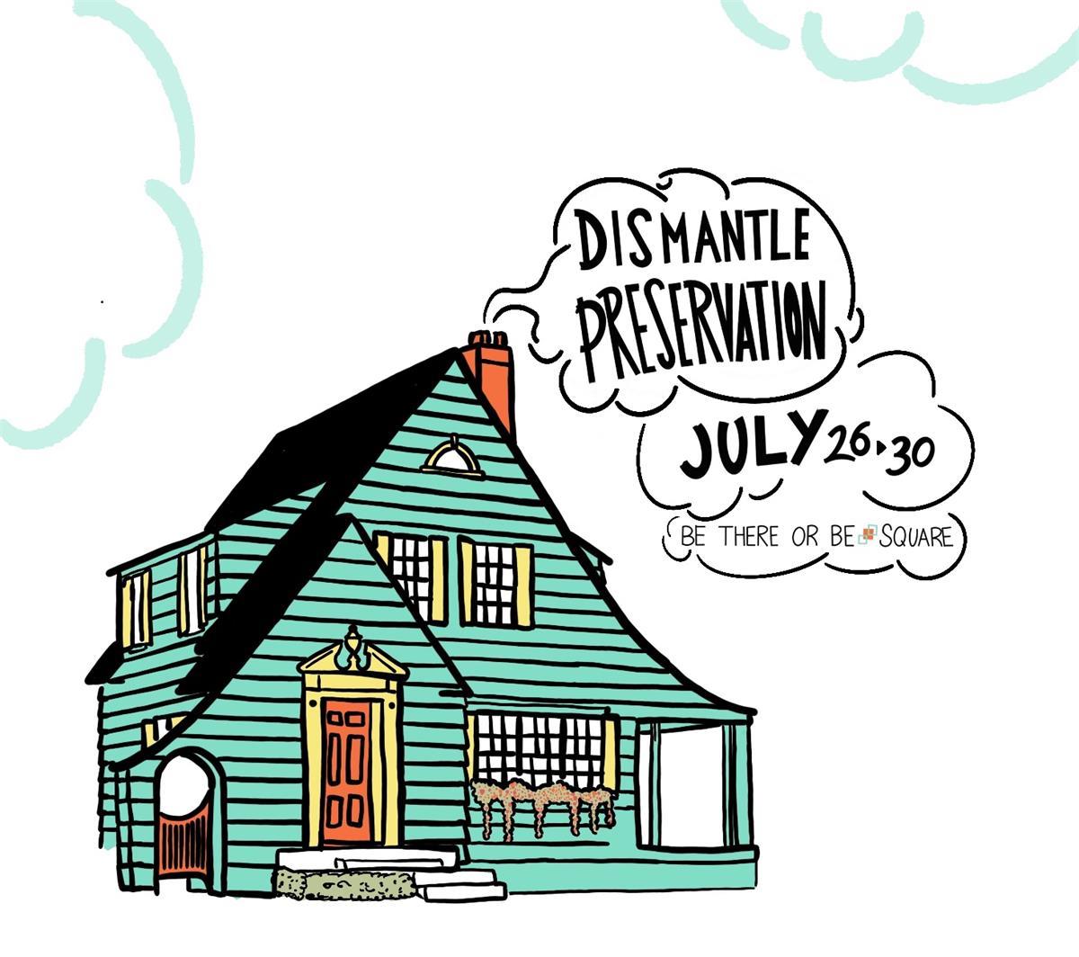 Dismantle Preservation  July 26-30