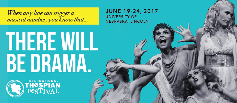 When any line can trigger a musical number, you know that...THERE WILL BE DRAMA. The International Thespian Festival, June 19-24, 2017, University of Nebraska-Lincoln.
