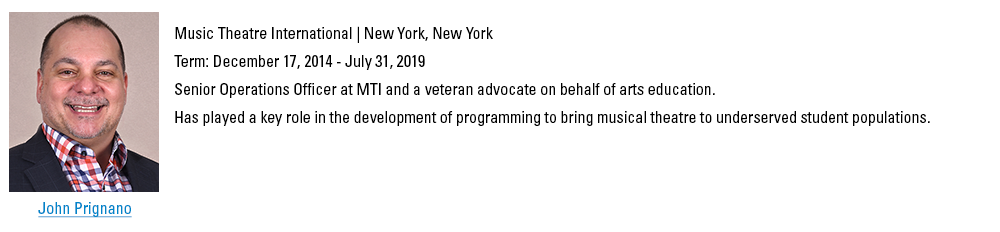 John Prignano, jprignano@schooltheatre.org. Music Theatre International, New York, New York. Term: December 17, 2014 - July 31, 2019. Senior Operations Officer at MTI and a veteran advocate on behalf of arts education. Has played a key role in the development of programming to bring musical theatre to underserved student populations.