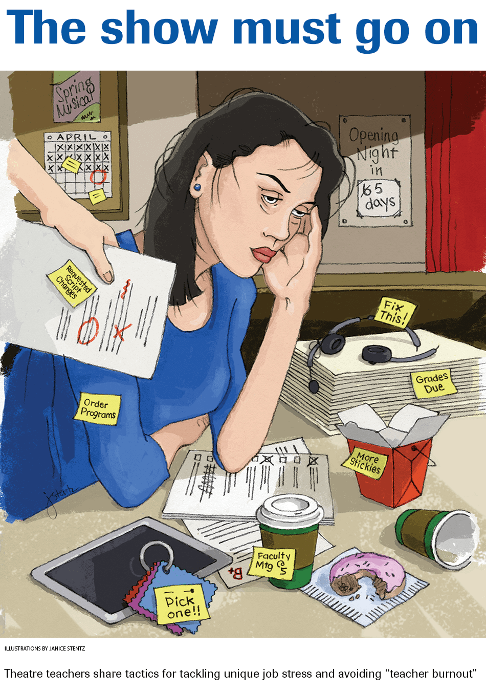 Hero image. The show must go on. Theatre teachers share tactics for tackling unique job stress and avoiding 'teacher burnout'. Illustrations by Janice Stentz.