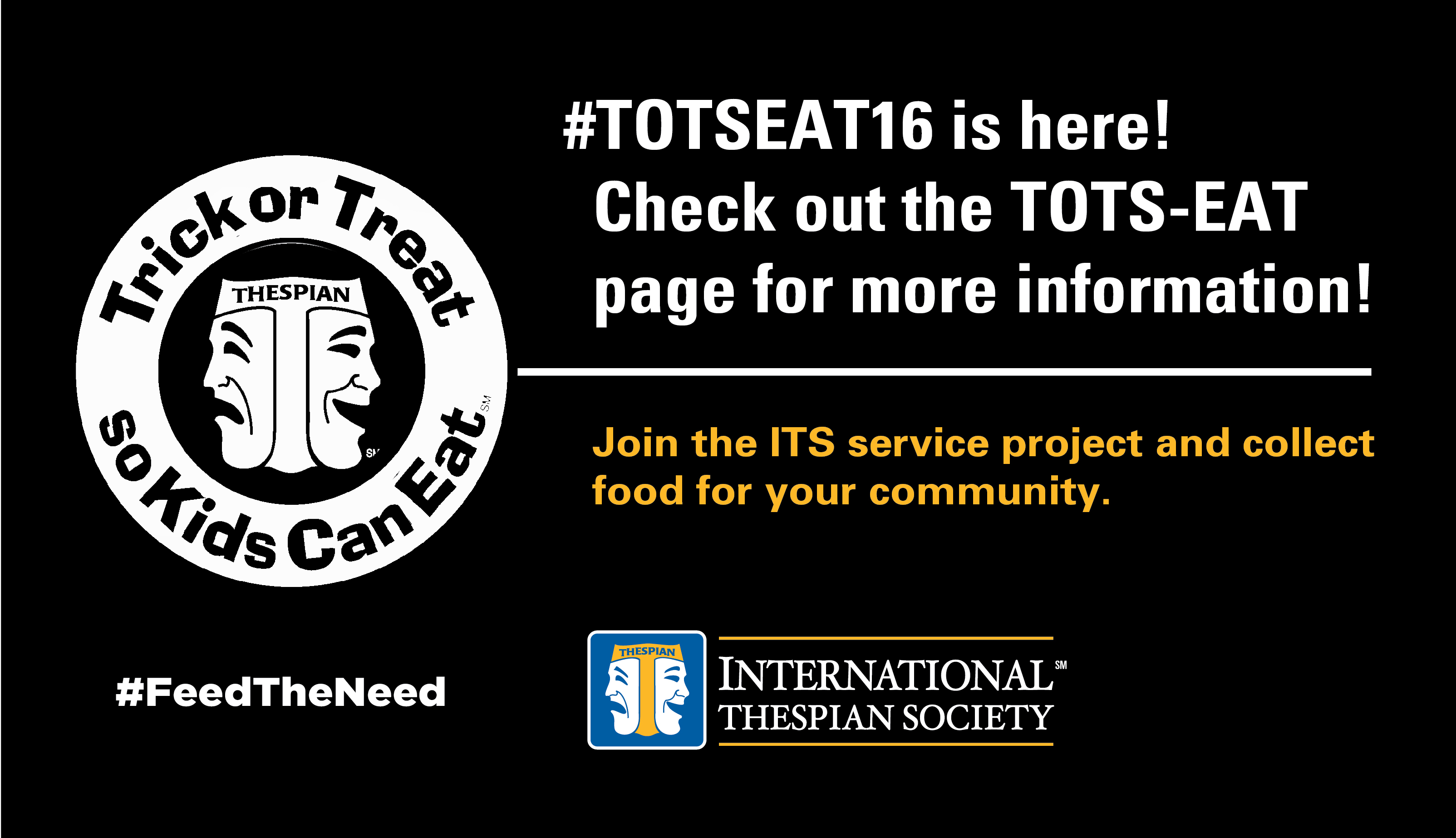 Trick or Treat so Kids Can Eat. #TOTSEAT16 is here! Check out the TOTS-EAT page for more information. Join the International Thespian Society service project and collect food for your community. #FeedTheNeed https://www.schooltheatre.org/programs/totseat