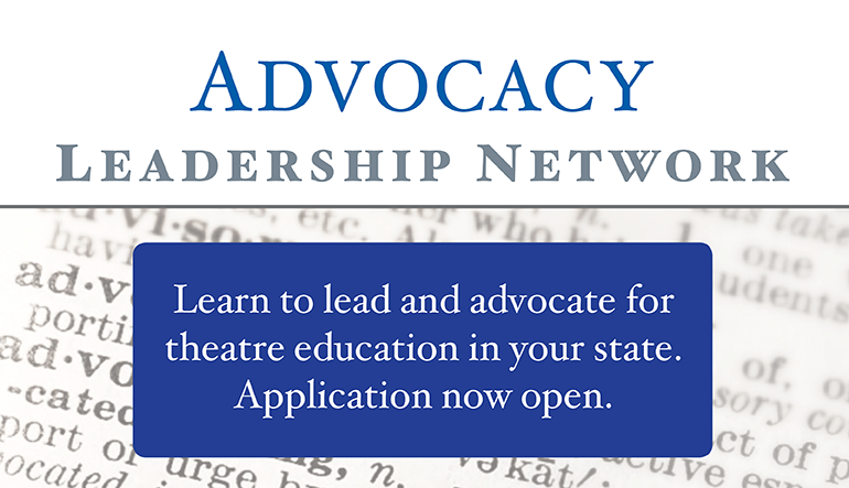Advocacy Leadership Network. Learn to lead and advocate for theatre education in your state. Application now open.