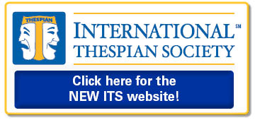 International Thespian Society. Click here to visit the NEW ITS website, https://www.schooltheatre.org/internationalthespiansociety/home