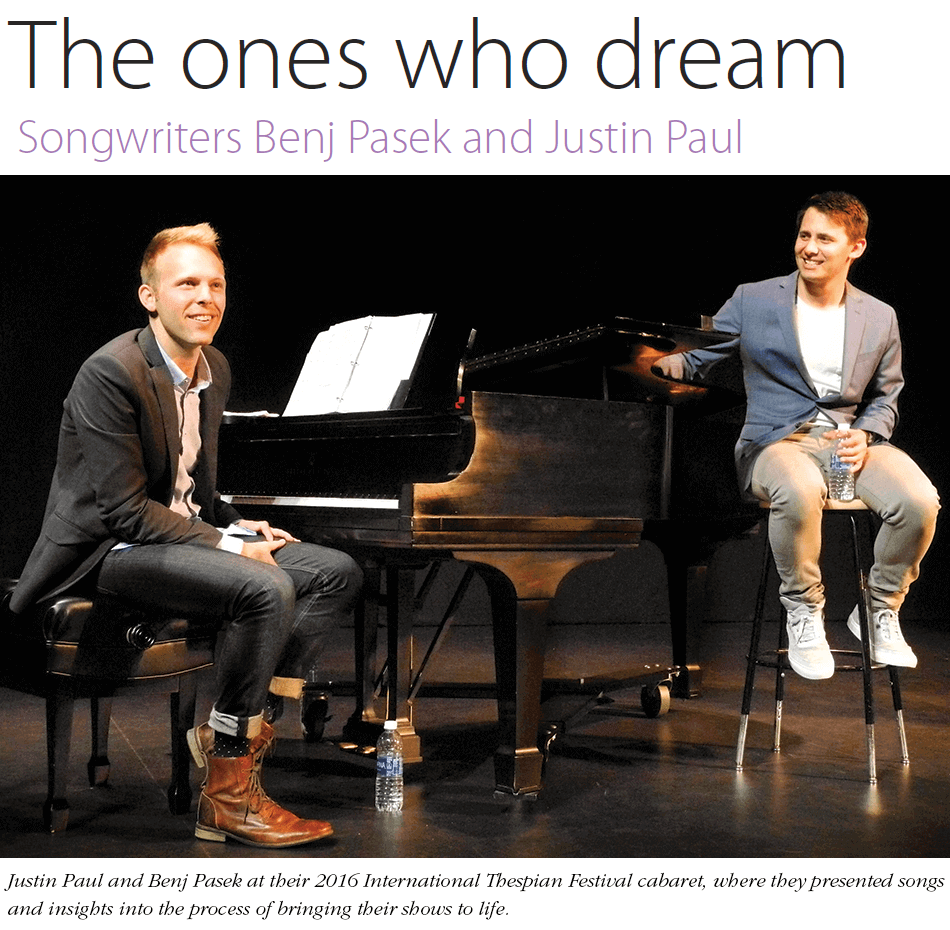 The ones who dream. Songwriters Benj Pasek and Justin Paul. Photo: Justin Paul and Benj Pasek at their 2016 International Thespian Festival cabaret, where they presented songs and insights into the process of bringing their shows to life.