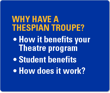 Why have a Thespian troupe? How it benefits your theatre program. Student benefits. How does it work?