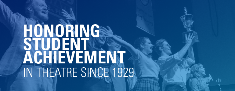 Honoring student achievement in theatre since 1929.