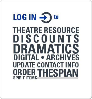 Log in to theatre resource discounts, Dramatics digital archives, update contact info, order Thespian spirit items.