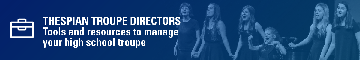 Thespian troupe directors. Tools and resources to manage your high school troupe.