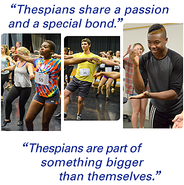 Thespians share a passion and a special bond. Thespians are part of something bigger than themselves.