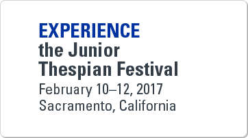 Experience the Junior Thespian Festival, February 10-12, 2017, Sacramento, California.