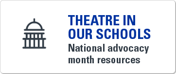 Theatre in Our Schools. National advocacy month resources.