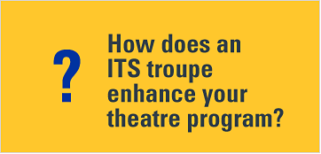 How does an ITS troupe enhance your theatre program?