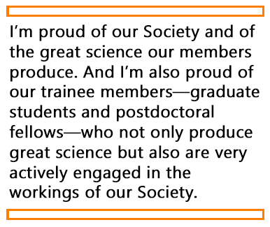 I'm proud of our Society and of the great science our members produce.