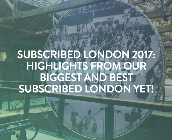 Subscribed 2017 Recap