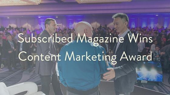 Subscribed Magazine Wins Content Marketing Award.jpg